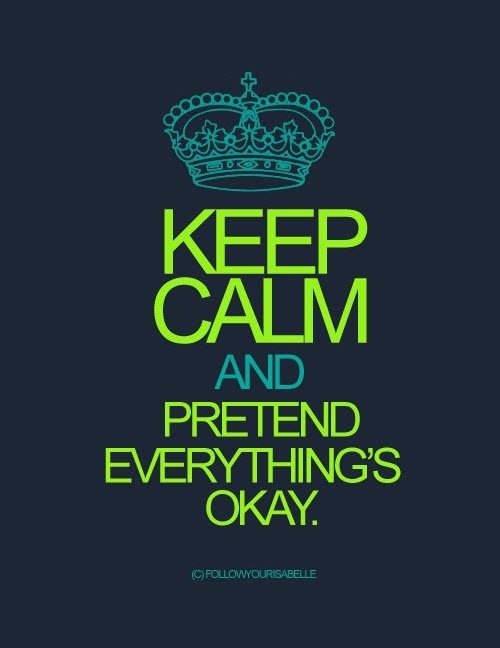 keep-calm-and-pretend-everything-is-okay