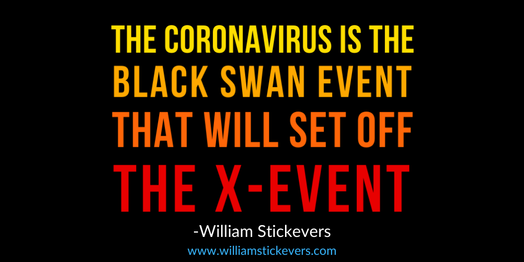 The Coronavirus is the Black Swan Events that will set off the X-Event - William Stickevers
