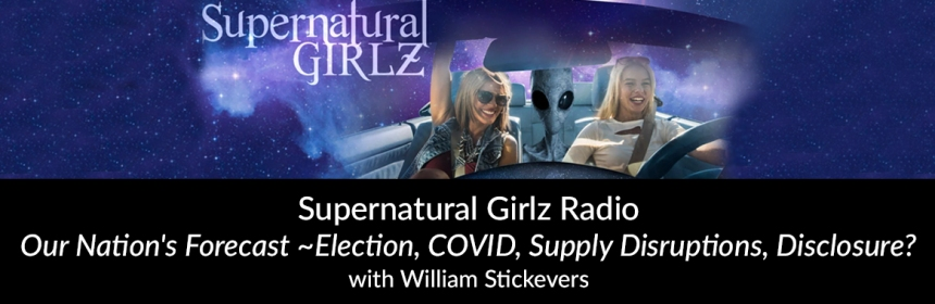 Supernatural Girlz Radio - Our Nation's Forecast - Election, COVID, Supply Disruptions, Disclosure - with William Stickevers